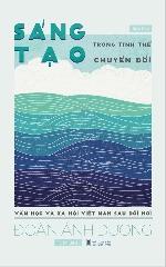 Những chuyển đổi trong sáng tạo văn học và xã hội Việt Nam sau Đổi mới - từ góc nhìn một biên khảo