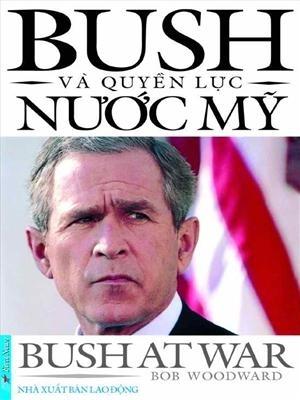 Bush và chiến tranh * - Những trang viết mẫu mực về lịch sử đương đại